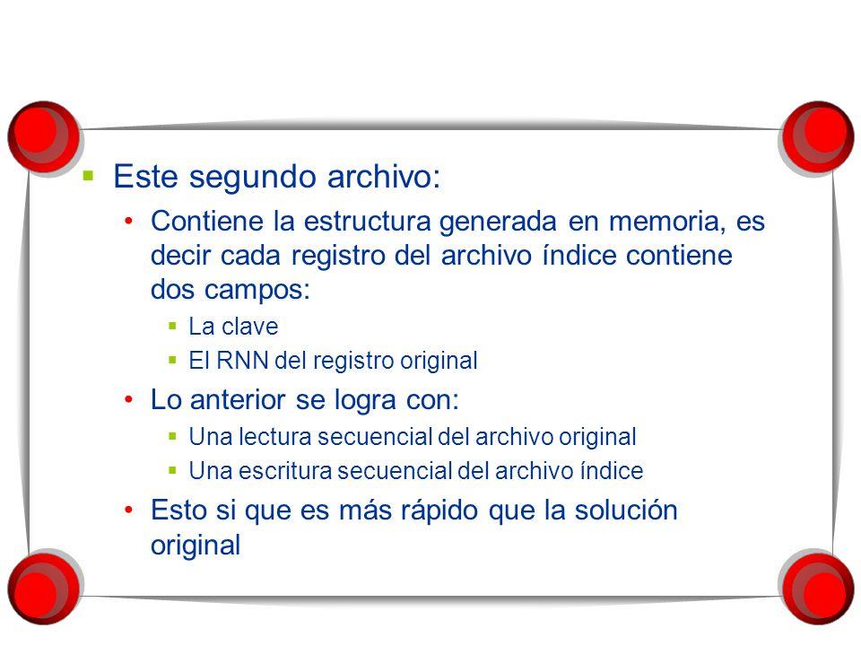 Este segundo archivo: Contiene la estructura generada en memoria, es decir cada registro del archivo índice contiene dos campos: