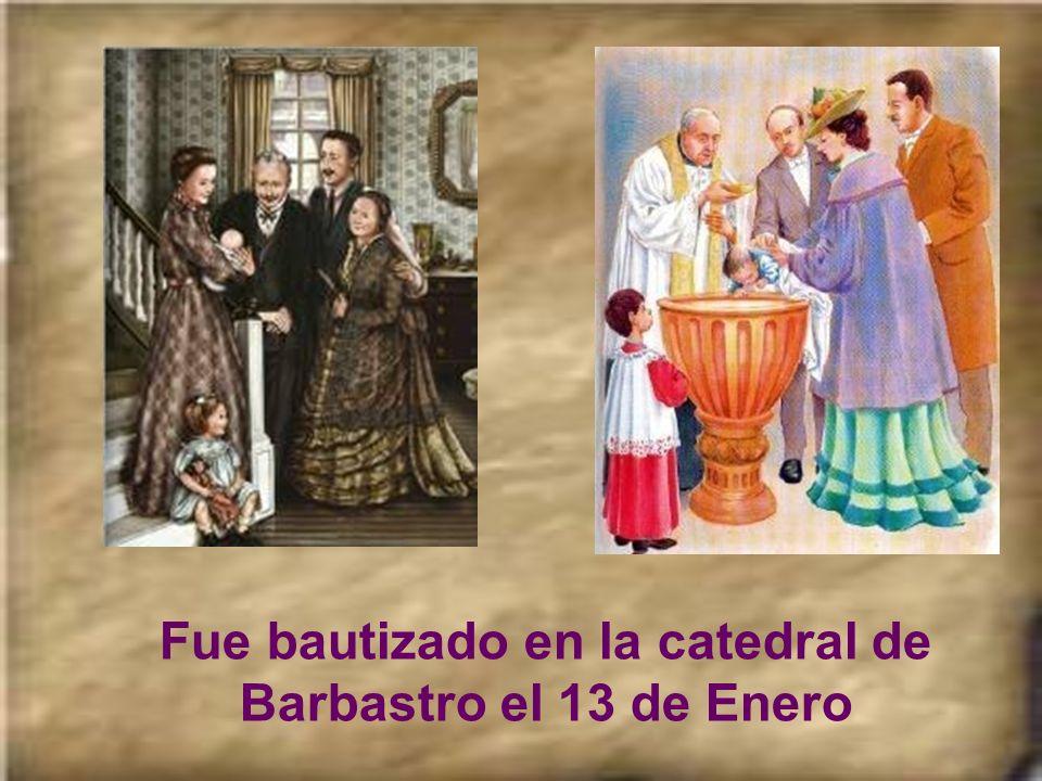 Fue bautizado en la catedral de Barbastro el 13 de Enero
