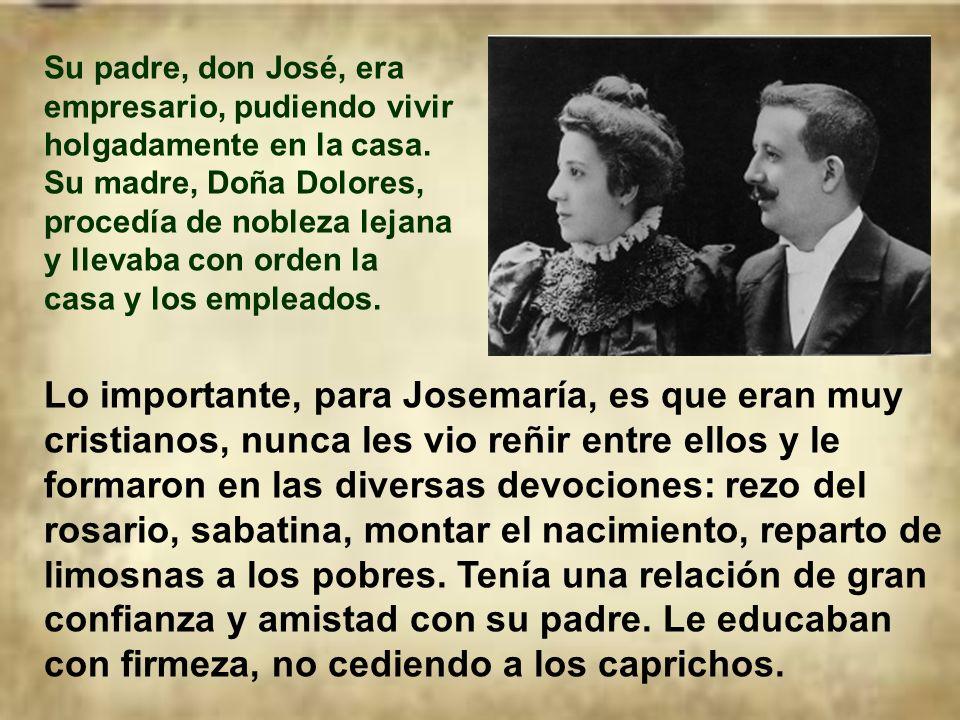 Su padre, don José, era empresario, pudiendo vivir holgadamente en la casa. Su madre, Doña Dolores, procedía de nobleza lejana y llevaba con orden la casa y los empleados.