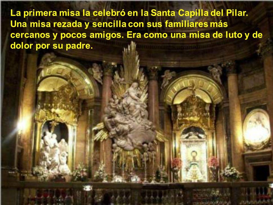 La primera misa la celebró en la Santa Capilla del Pilar
