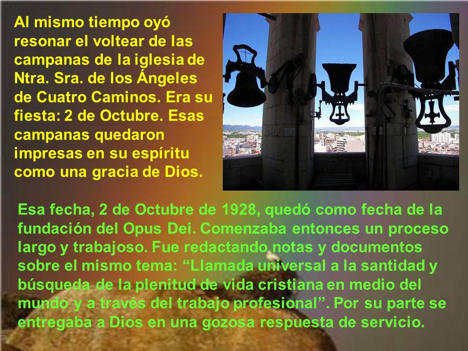 Al mismo tiempo oyó resonar el voltear de las campanas de la iglesia de Ntra. Sra. de los Ángeles de Cuatro Caminos. Era su fiesta: 2 de Octubre. Esas campanas quedaron impresas en su espíritu como una gracia de Dios.