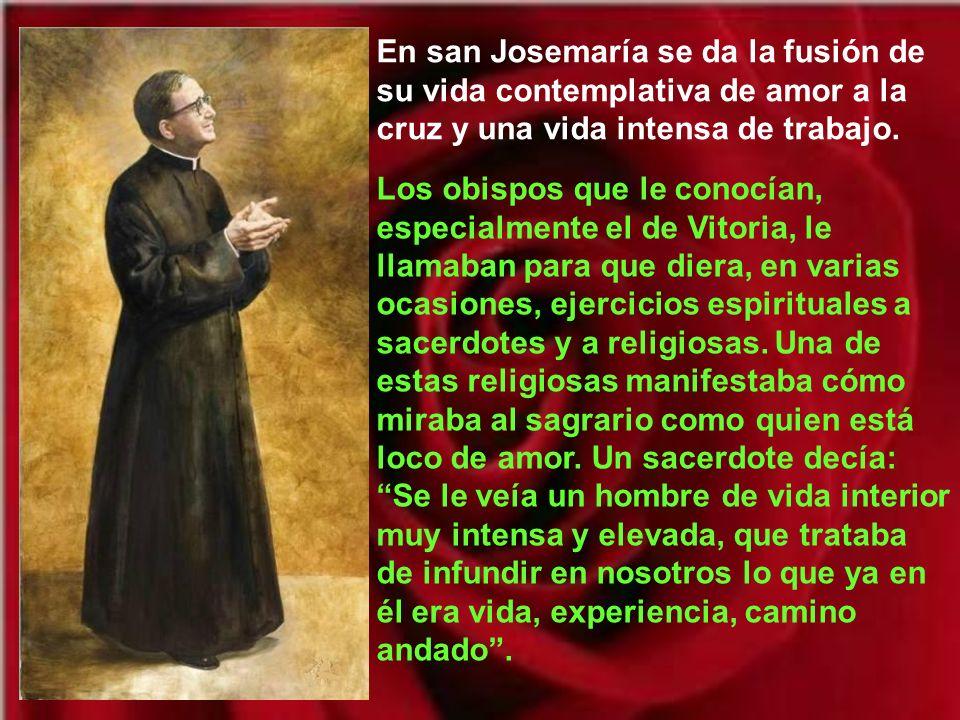 En san Josemaría se da la fusión de su vida contemplativa de amor a la cruz y una vida intensa de trabajo.