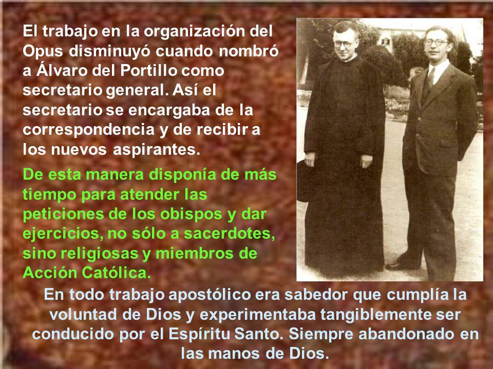 El trabajo en la organización del Opus disminuyó cuando nombró a Álvaro del Portillo como secretario general. Así el secretario se encargaba de la correspondencia y de recibir a los nuevos aspirantes.