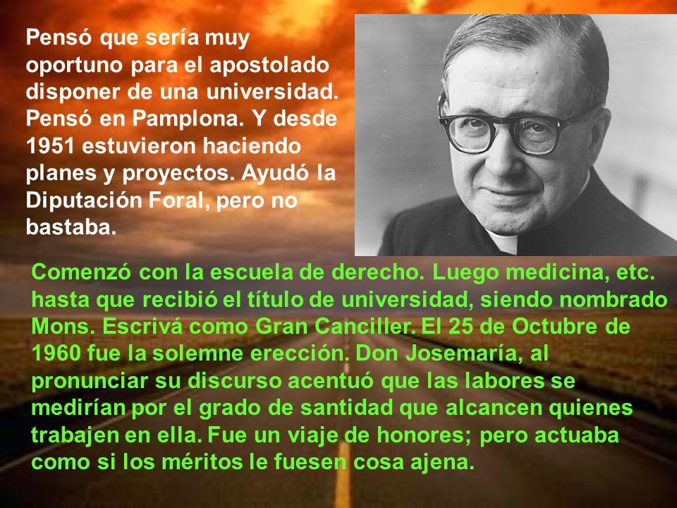 Pensó que sería muy oportuno para el apostolado disponer de una universidad. Pensó en Pamplona. Y desde 1951 estuvieron haciendo planes y proyectos. Ayudó la Diputación Foral, pero no bastaba.