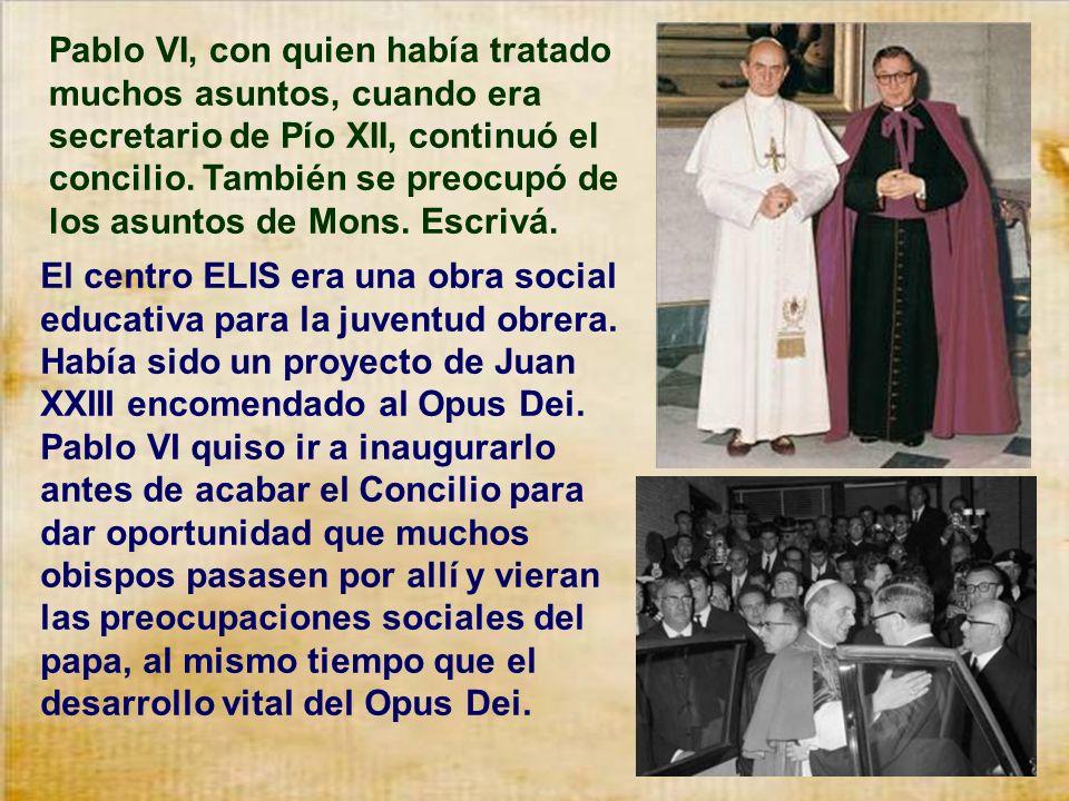 Pablo VI, con quien había tratado muchos asuntos, cuando era secretario de Pío XII, continuó el concilio. También se preocupó de los asuntos de Mons. Escrivá.