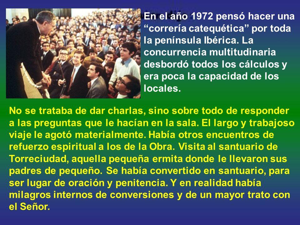 En el año 1972 pensó hacer una correría catequética por toda la península Ibérica. La concurrencia multitudinaria desbordó todos los cálculos y era poca la capacidad de los locales.