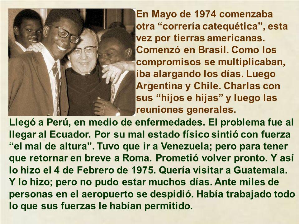 En Mayo de 1974 comenzaba otra correría catequética , esta vez por tierras americanas. Comenzó en Brasil. Como los compromisos se multiplicaban, iba alargando los días. Luego Argentina y Chile. Charlas con sus hijos e hijas y luego las reuniones generales.
