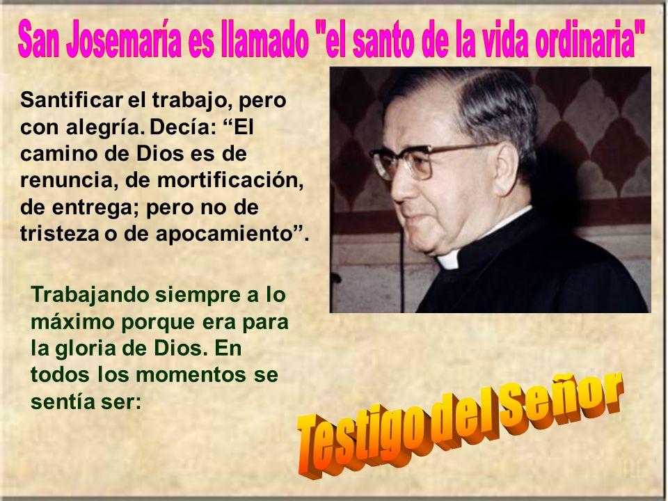 San Josemaría es llamado el santo de la vida ordinaria