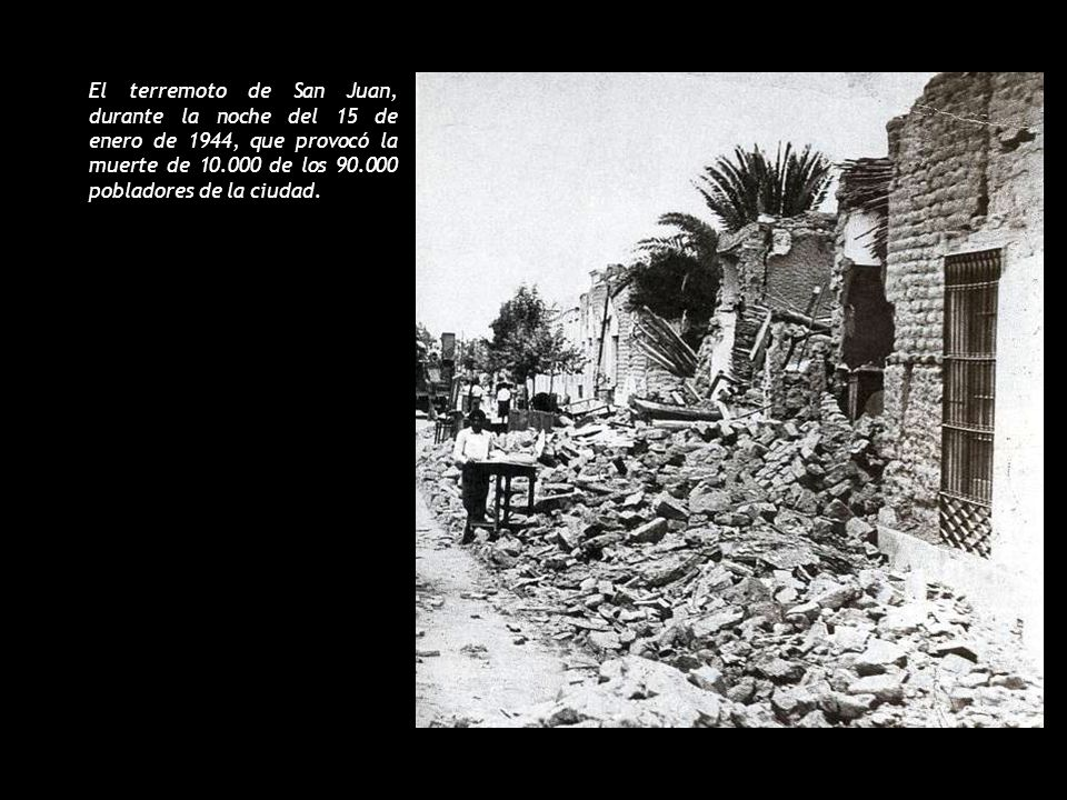 El terremoto de San Juan, durante la noche del 15 de enero de 1944, que provocó la muerte de 10.000 de los 90.000 pobladores de la ciudad.
