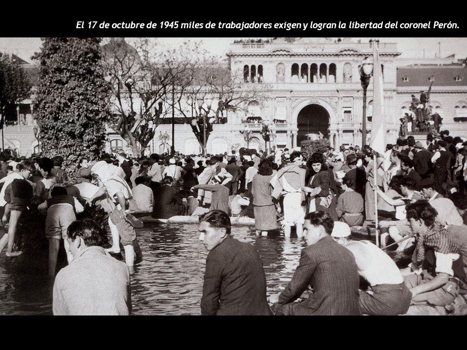 El 17 de octubre de 1945 miles de trabajadores exigen y logran la libertad del coronel Perón.