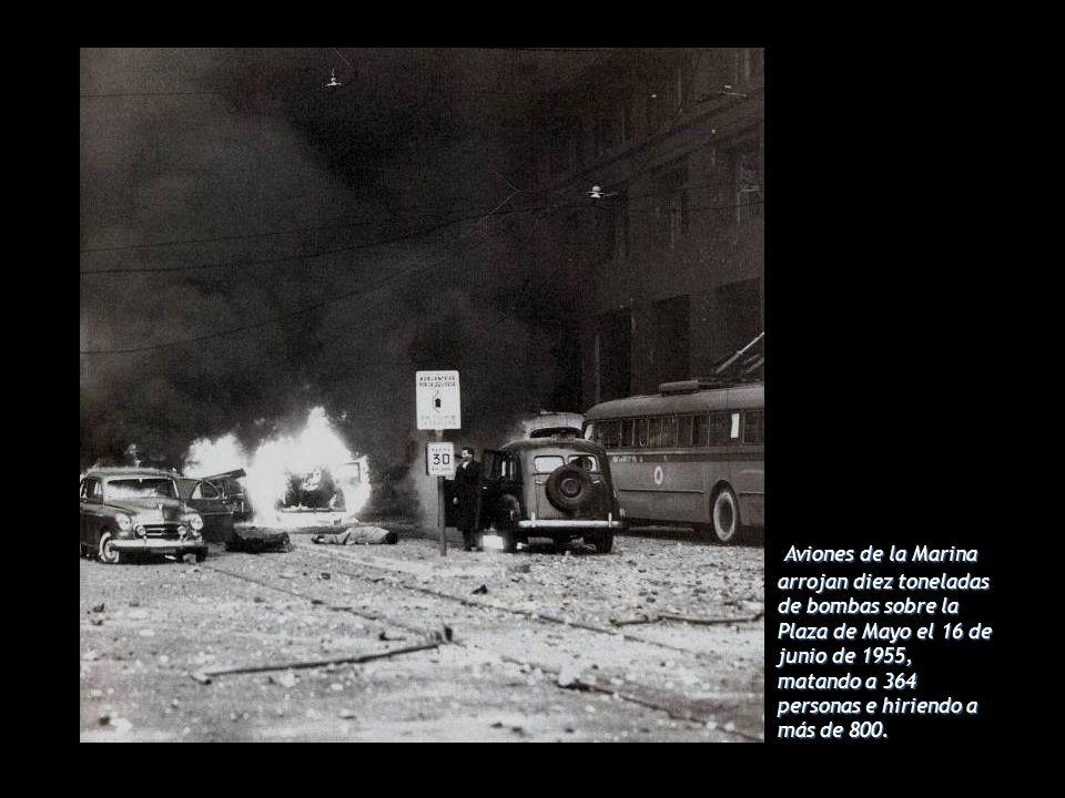 Aviones de la Marina arrojan diez toneladas de bombas sobre la Plaza de Mayo el 16 de junio de 1955, matando a 364 personas e hiriendo a más de 800.