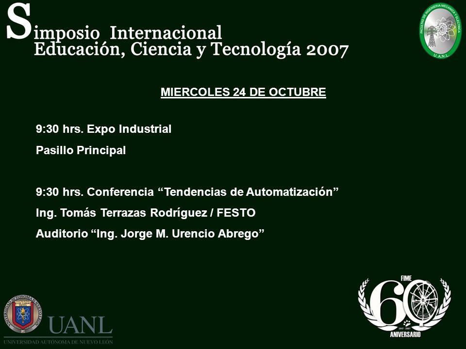 MIERCOLES 24 DE OCTUBRE 9:30 hrs. Expo Industrial. Pasillo Principal. 9:30 hrs. Conferencia Tendencias de Automatización