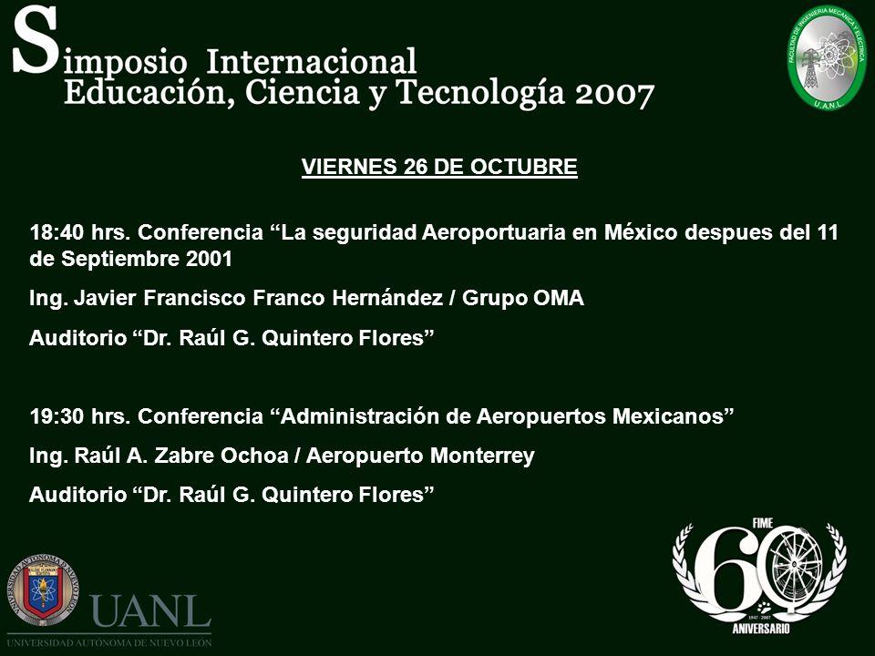 VIERNES 26 DE OCTUBRE 18:40 hrs. Conferencia La seguridad Aeroportuaria en México despues del 11 de Septiembre 2001.