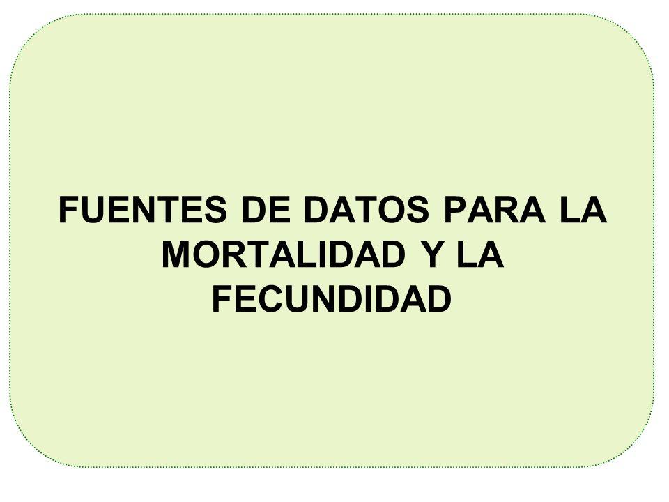 FUENTES DE DATOS PARA LA MORTALIDAD Y LA FECUNDIDAD