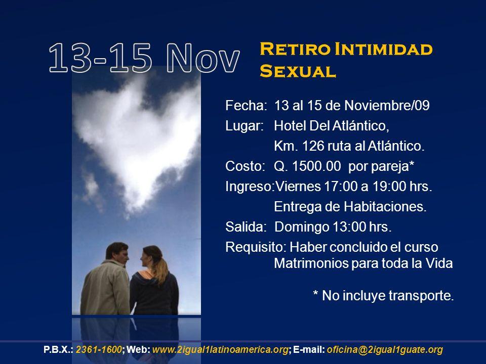 13-15 Nov Retiro Intimidad Sexual Fecha: 13 al 15 de Noviembre/09
