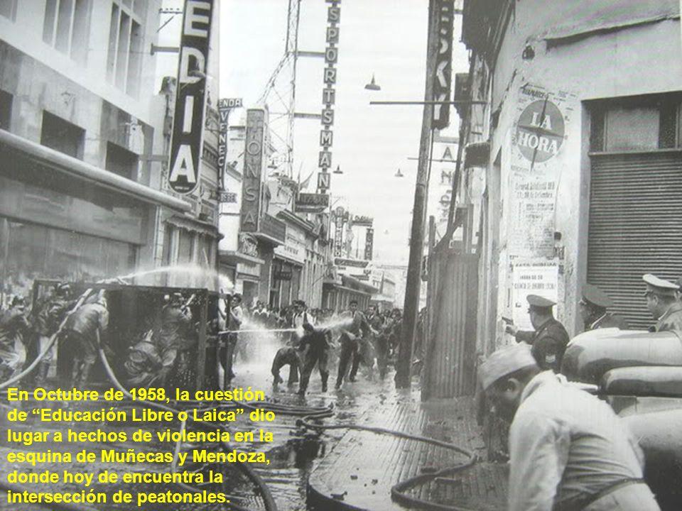 En Octubre de 1958, la cuestión de Educación Libre o Laica dio lugar a hechos de violencia en la esquina de Muñecas y Mendoza, donde hoy de encuentra la intersección de peatonales.