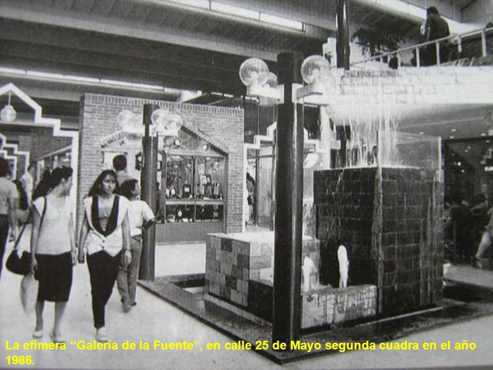 La efímera Galería de la Fuente , en calle 25 de Mayo segunda cuadra en el año 1986.
