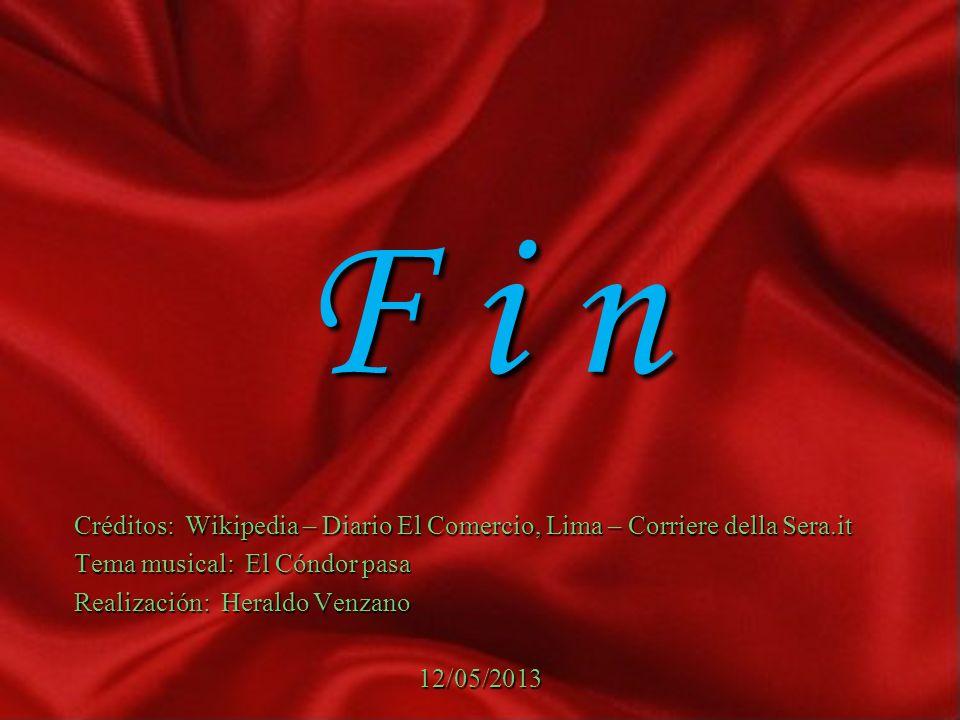 F i n Créditos: Wikipedia – Diario El Comercio, Lima – Corriere della Sera.it. Tema musical: El Cóndor pasa.