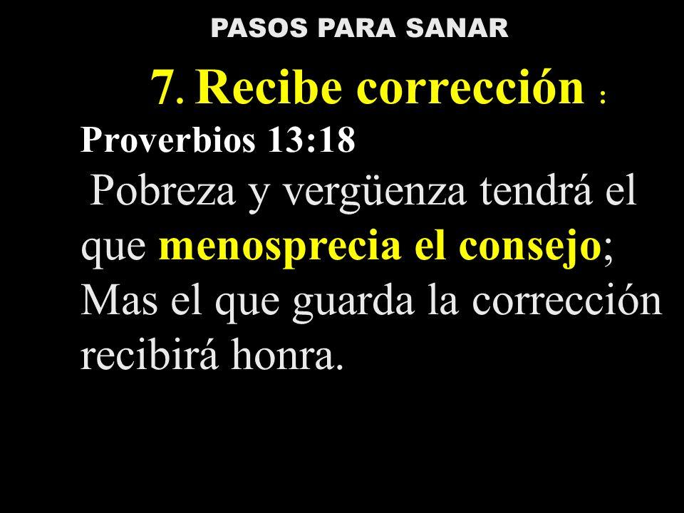 Proverbios 13:18 7. Recibe corrección :