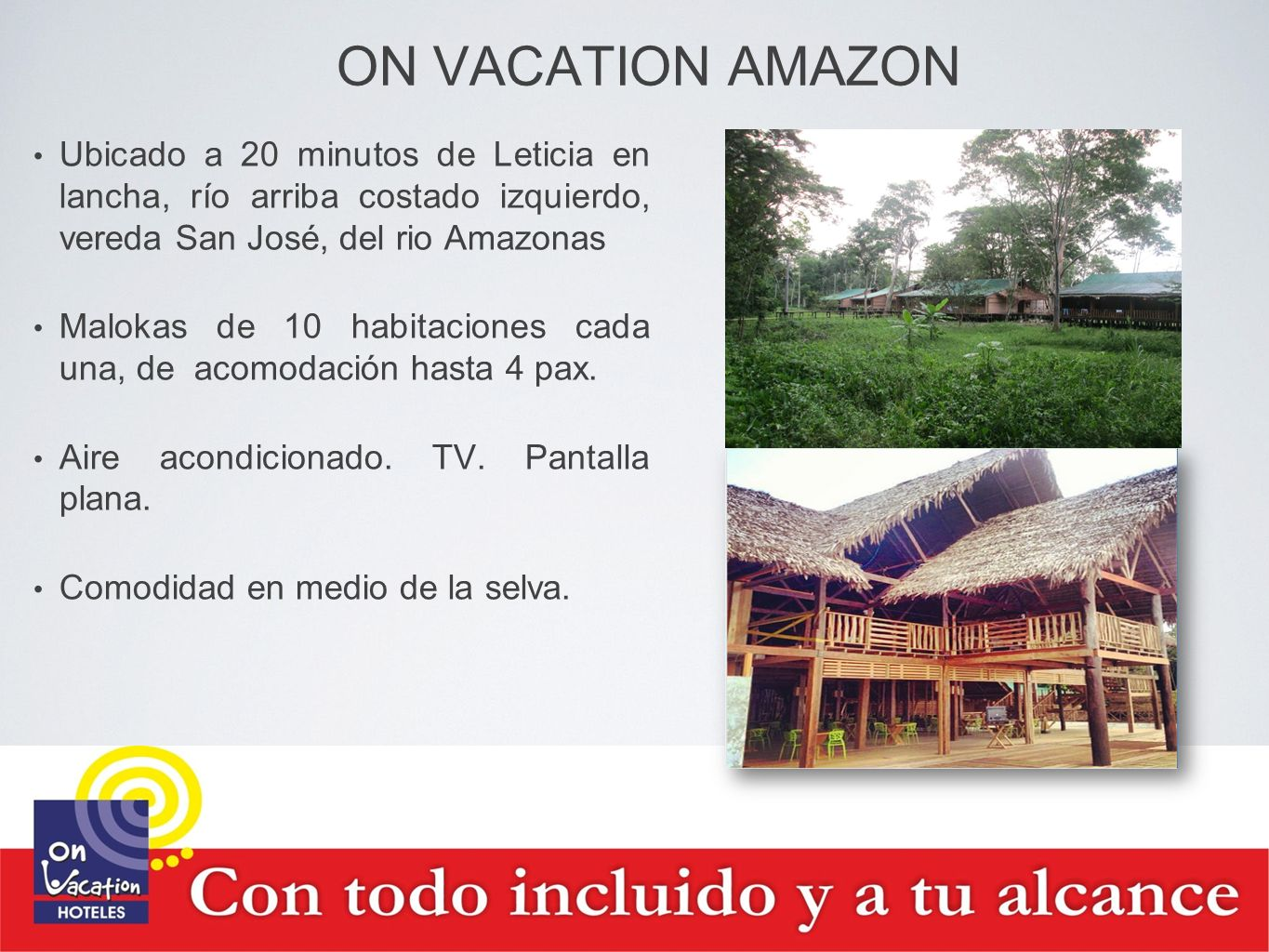 ON VACATION AMAZON Ubicado a 20 minutos de Leticia en lancha, río arriba costado izquierdo, vereda San José, del rio Amazonas.