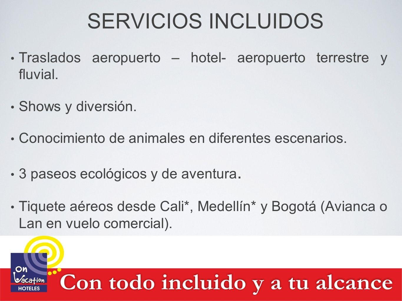 SERVICIOS INCLUIDOS Traslados aeropuerto – hotel- aeropuerto terrestre y fluvial. Shows y diversión.