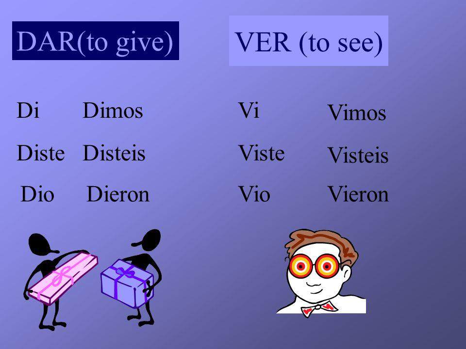 VER (to see) DAR(to give) Di Dimos Vi Vimos Diste Disteis Viste