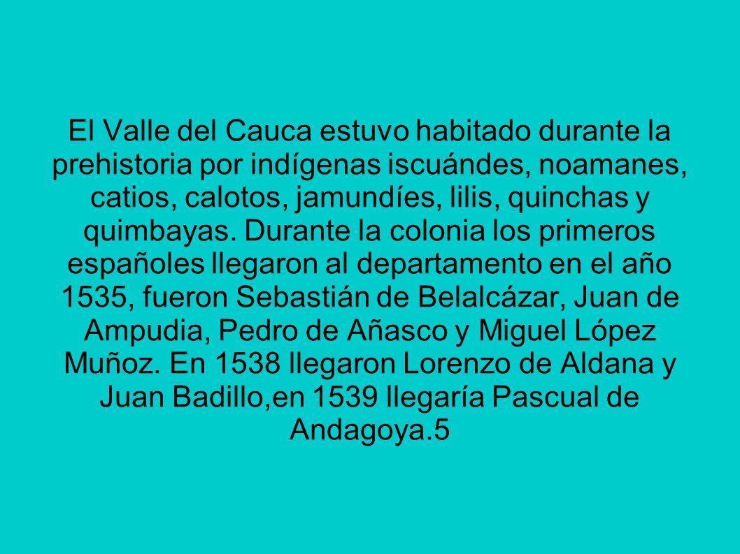 El Valle del Cauca estuvo habitado durante la prehistoria por indígenas iscuándes, noamanes, catios, calotos, jamundíes, lilis, quinchas y quimbayas.