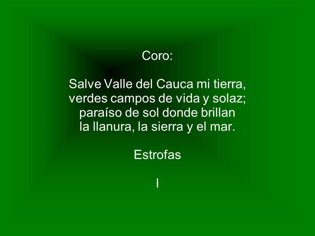 Salve Valle del Cauca mi tierra, verdes campos de vida y solaz;