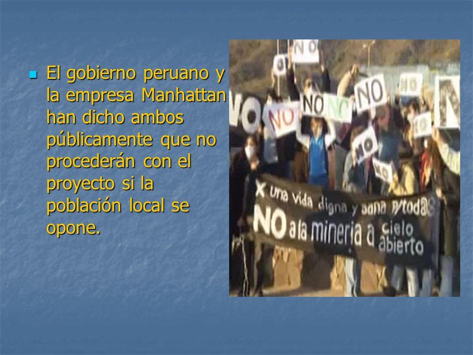 El gobierno peruano y la empresa Manhattan han dicho ambos públicamente que no procederán con el proyecto si la población local se opone.