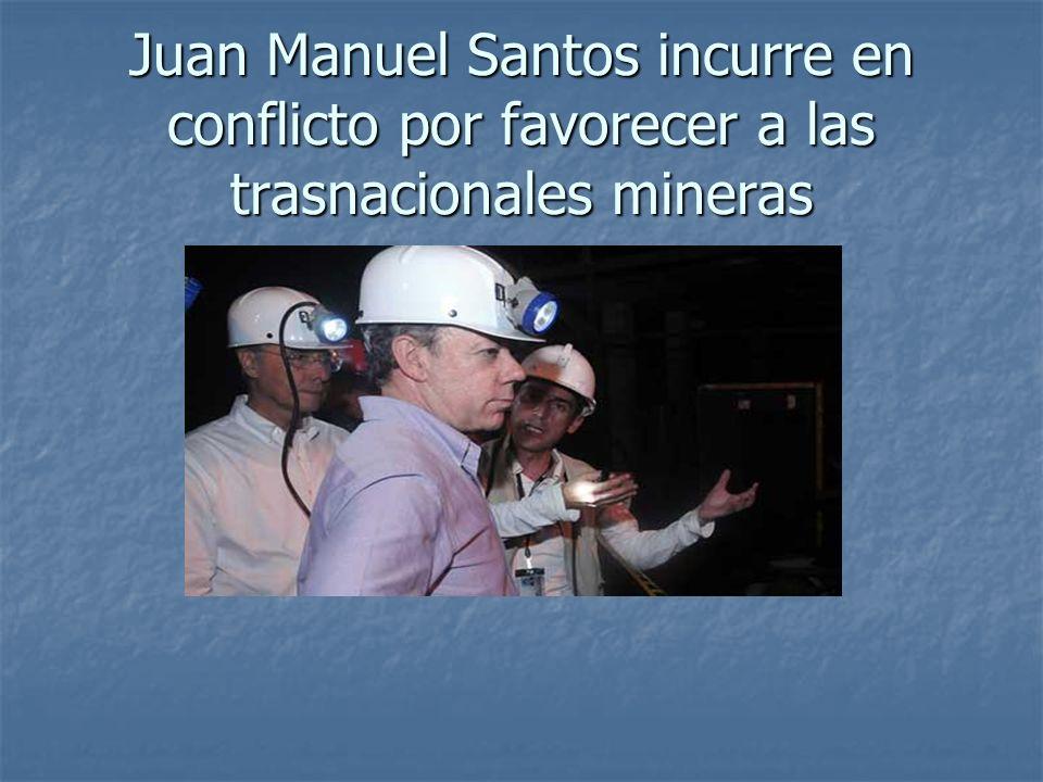 Juan Manuel Santos incurre en conflicto por favorecer a las trasnacionales mineras