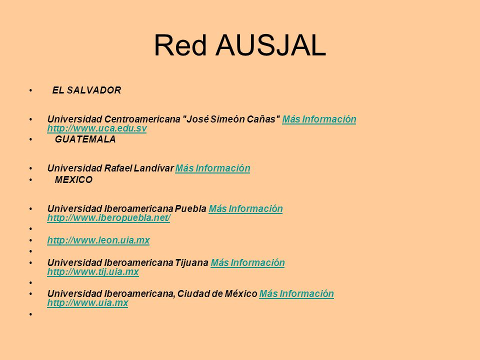 Red AUSJAL EL SALVADOR. Universidad Centroamericana José Simeón Cañas Más Información http://www.uca.edu.sv.