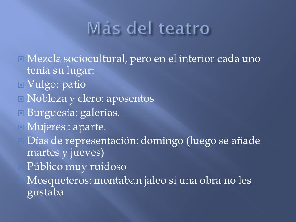 Más del teatro Mezcla sociocultural, pero en el interior cada uno tenía su lugar: Vulgo: patio. Nobleza y clero: aposentos.