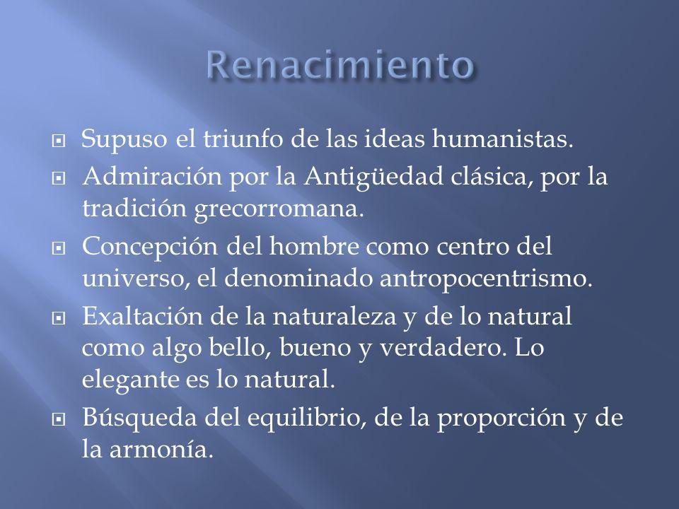 Renacimiento Supuso el triunfo de las ideas humanistas.