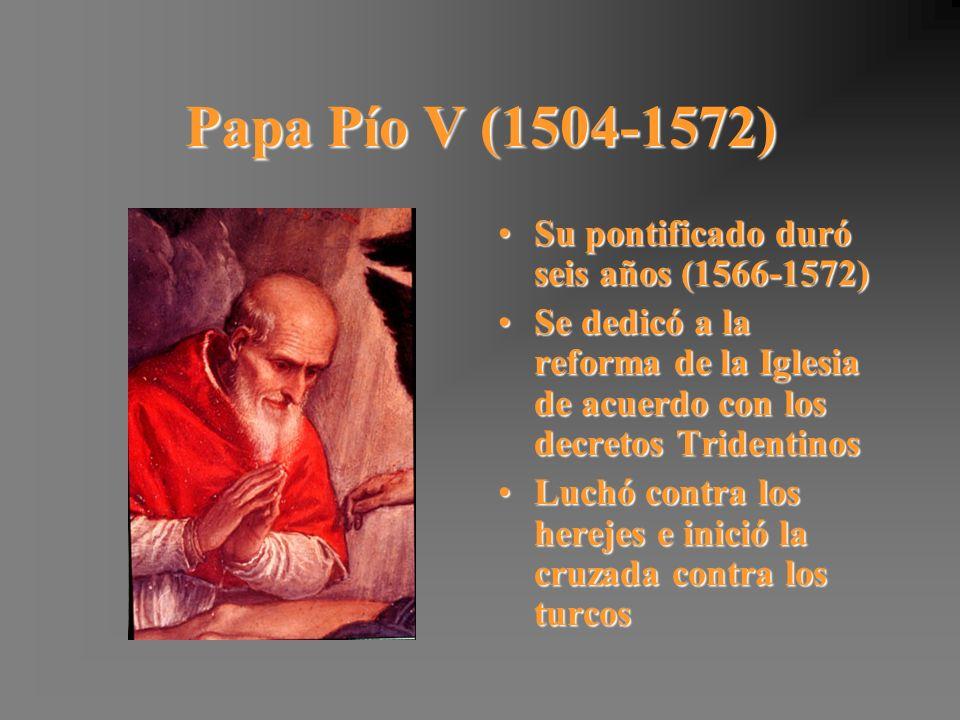 Papa Pío V (1504-1572) Su pontificado duró seis años (1566-1572)