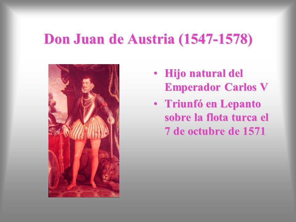 Don Juan de Austria (1547-1578) Hijo natural del Emperador Carlos V