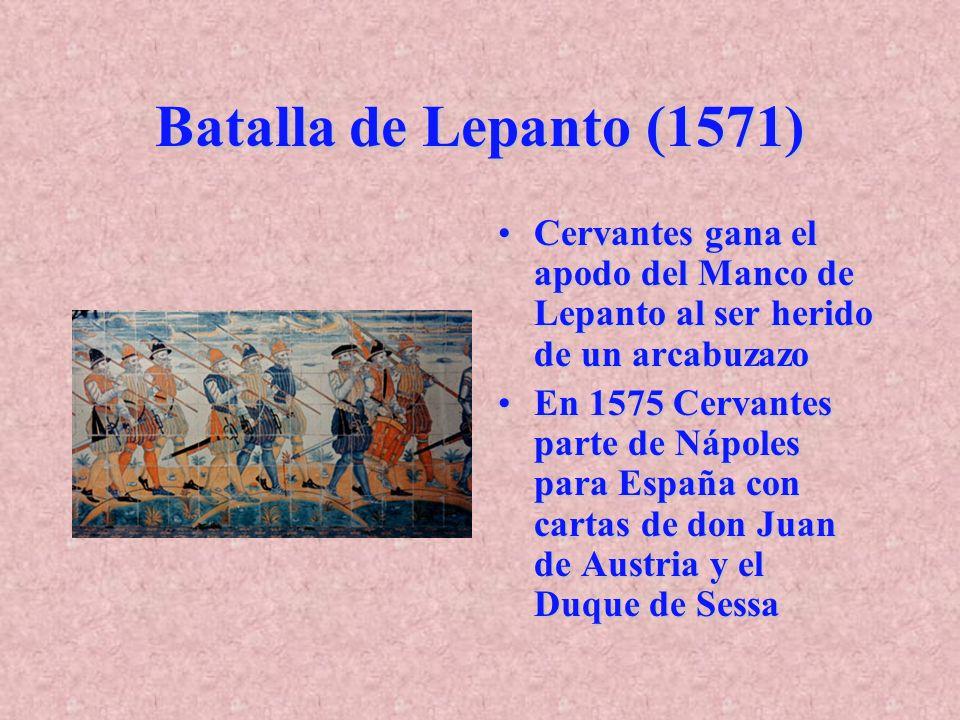 Batalla de Lepanto (1571) Cervantes gana el apodo del Manco de Lepanto al ser herido de un arcabuzazo.