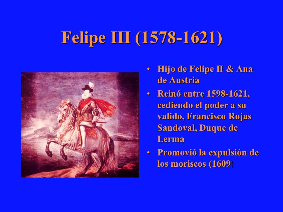 Felipe III (1578-1621) Hijo de Felipe II & Ana de Austria
