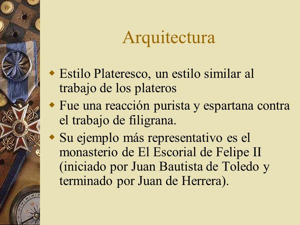 Arquitectura Estilo Plateresco, un estilo similar al trabajo de los plateros. Fue una reacción purista y espartana contra el trabajo de filigrana.
