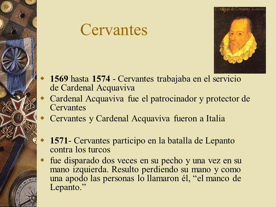 Cervantes 1569 hasta 1574 - Cervantes trabajaba en el servicio de Cardenal Acquaviva.