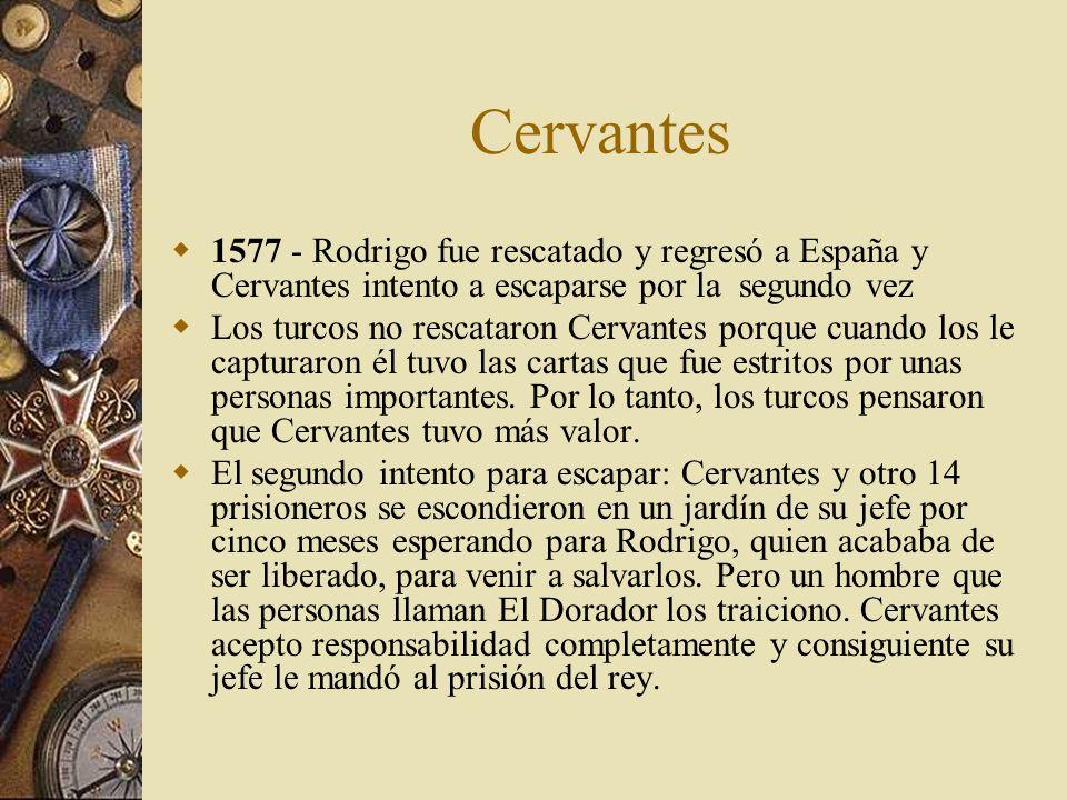 Cervantes 1577 - Rodrigo fue rescatado y regresó a España y Cervantes intento a escaparse por la segundo vez.