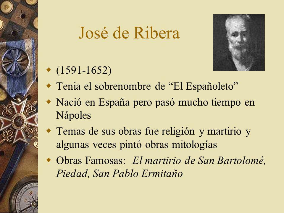 José de Ribera (1591-1652) Tenia el sobrenombre de El Españoleto