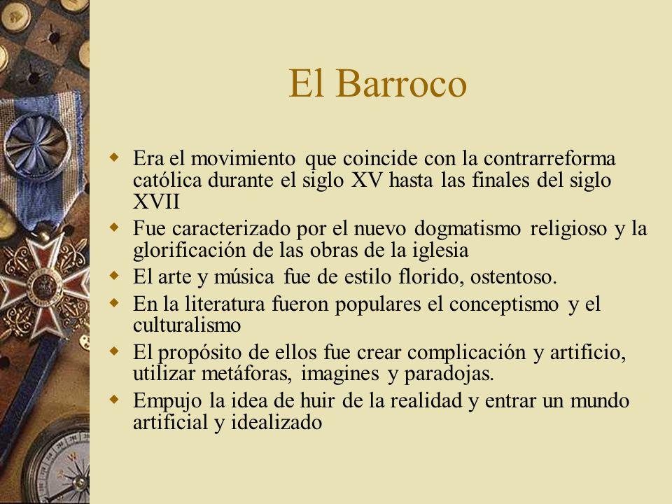 El Barroco Era el movimiento que coincide con la contrarreforma católica durante el siglo XV hasta las finales del siglo XVII.