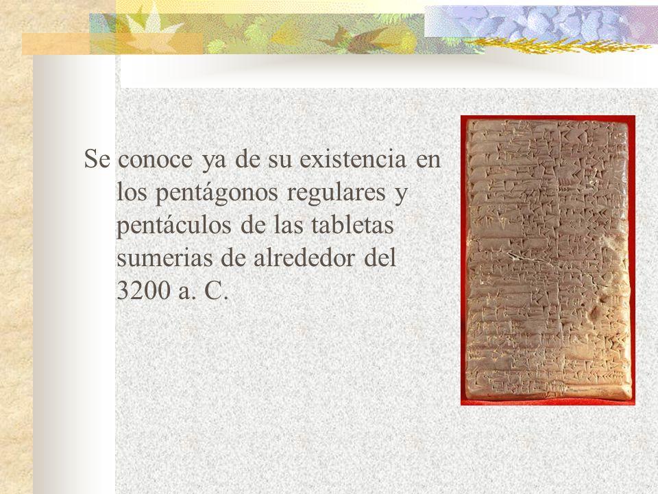 Se conoce ya de su existencia en los pentágonos regulares y pentáculos de las tabletas sumerias de alrededor del 3200 a. C.