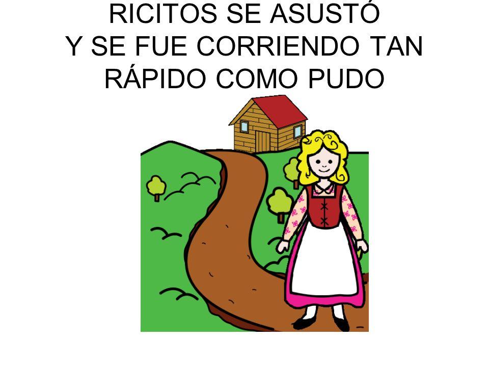 RICITOS SE ASUSTÓ Y SE FUE CORRIENDO TAN RÁPIDO COMO PUDO