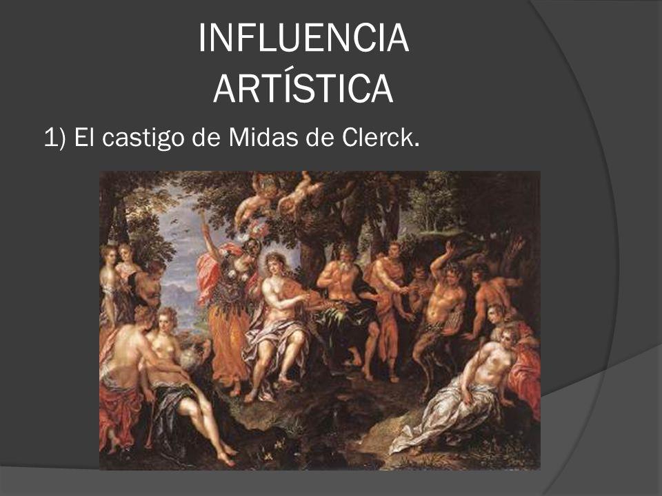 INFLUENCIA ARTÍSTICA 1) El castigo de Midas de Clerck.