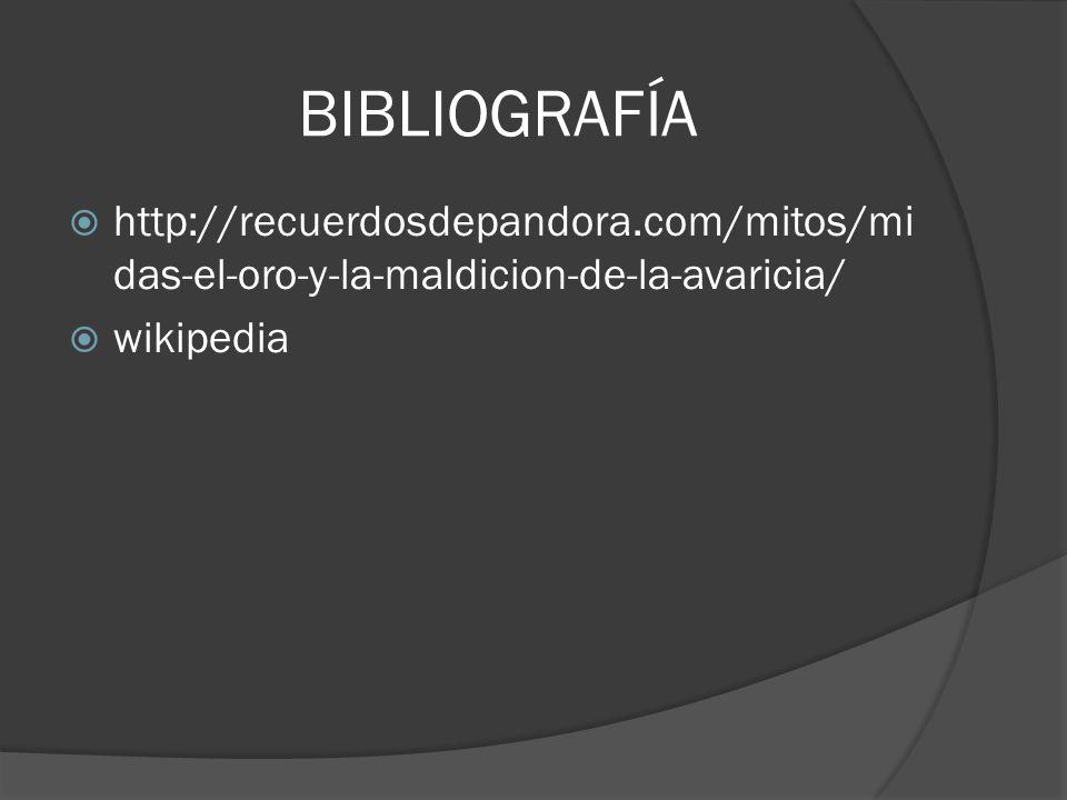 BIBLIOGRAFÍA http://recuerdosdepandora.com/mitos/midas-el-oro-y-la-maldicion-de-la-avaricia/ wikipedia.