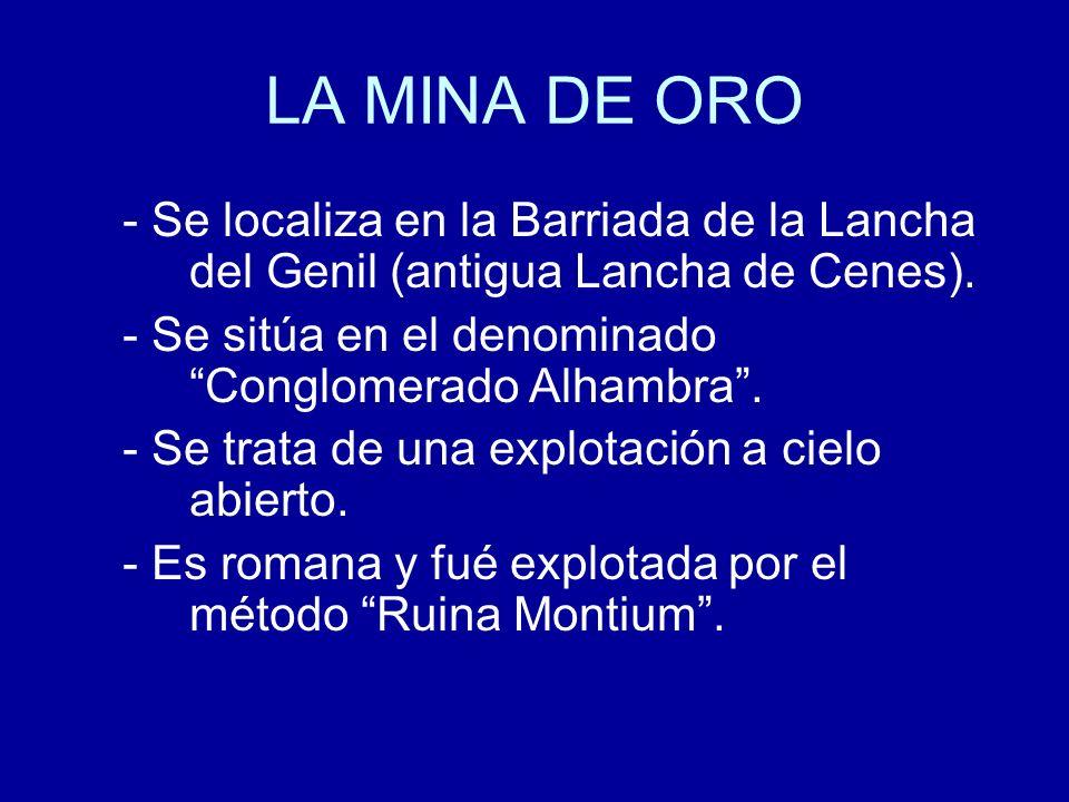 LA MINA DE ORO - Se localiza en la Barriada de la Lancha del Genil (antigua Lancha de Cenes). - Se sitúa en el denominado Conglomerado Alhambra .