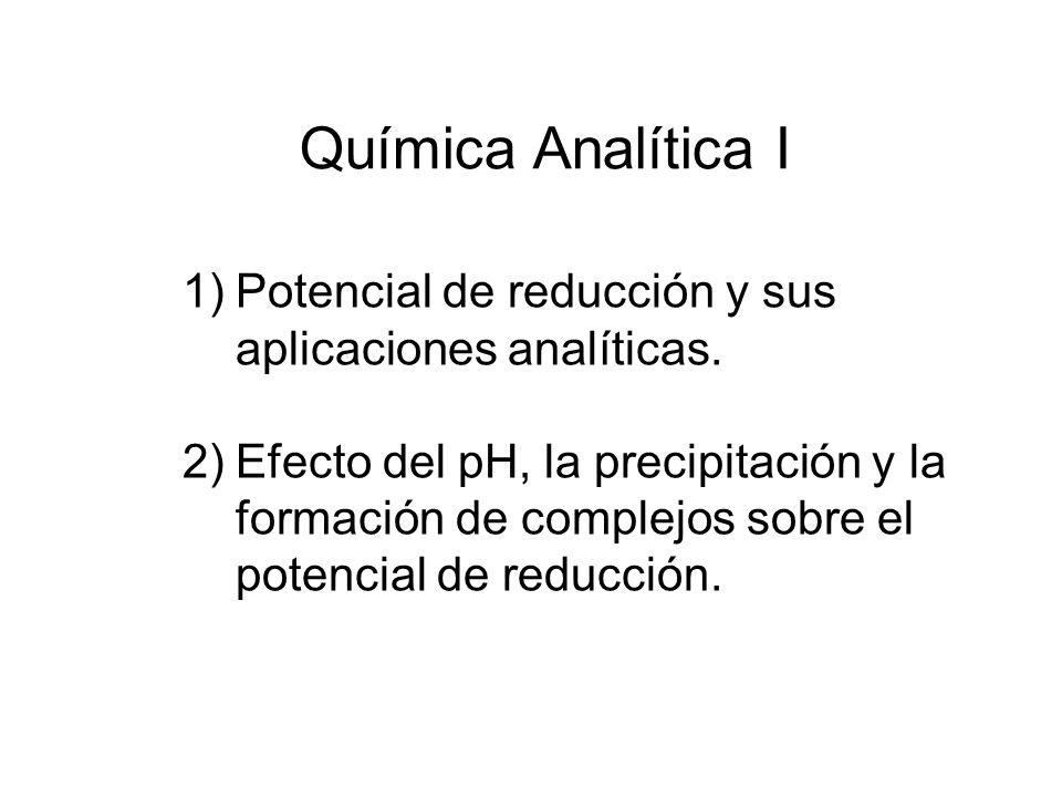 Química Analítica I Potencial de reducción y sus aplicaciones analíticas.