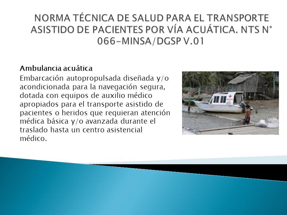 NORMA TÉCNICA DE SALUD PARA EL TRANSPORTE ASISTIDO DE PACIENTES POR VÍA ACUÁTICA. NTS N° 066-MINSA/DGSP V.01