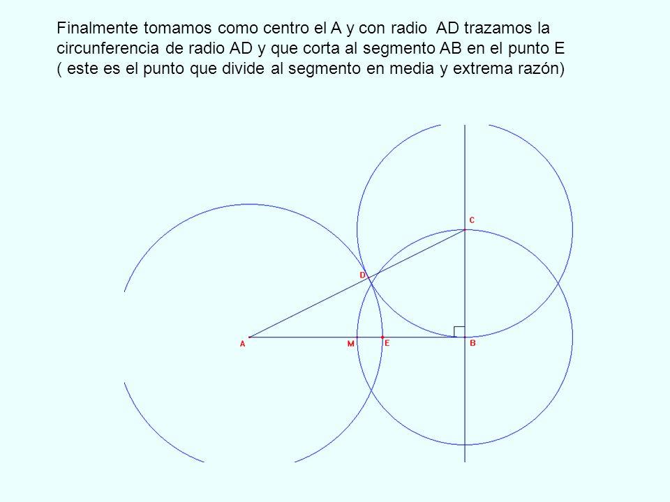 Finalmente tomamos como centro el A y con radio AD trazamos la circunferencia de radio AD y que corta al segmento AB en el punto E
